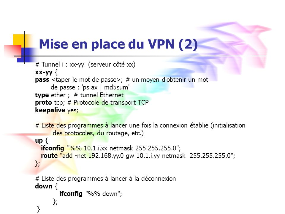 Mise en place du VPN (2) - Exemple 59-31 { pass ad415132e5664968f46ea62ebd3908bb ; type ether; proto tcp; keepalive yes; up { ifconfig % 10.1.35.59 netmask 255.255.255.0 ; route add -net 192.168.31.0 gw 10.1.35.31 netmask 255.255.255.0 ; }; down { ifconfig % down ; }; }