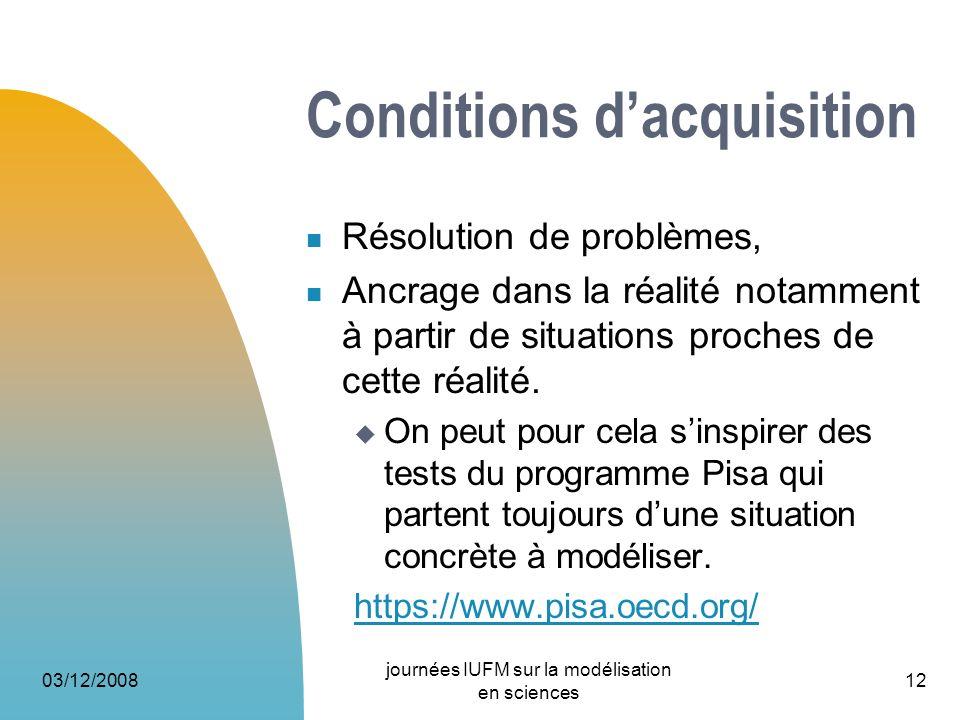 03/12/2008 journées IUFM sur la modélisation en sciences 12 Conditions dacquisition Résolution de problèmes, Ancrage dans la réalité notamment à parti