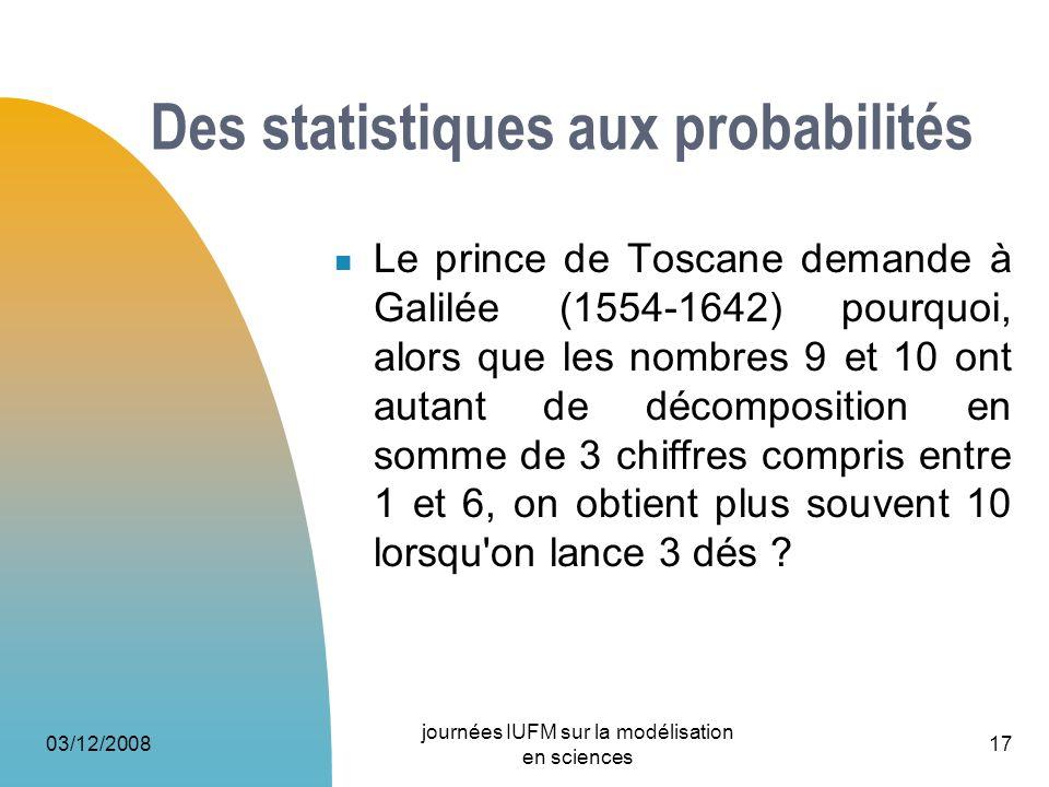 Des statistiques aux probabilités Le prince de Toscane demande à Galilée (1554-1642) pourquoi, alors que les nombres 9 et 10 ont autant de décompositi