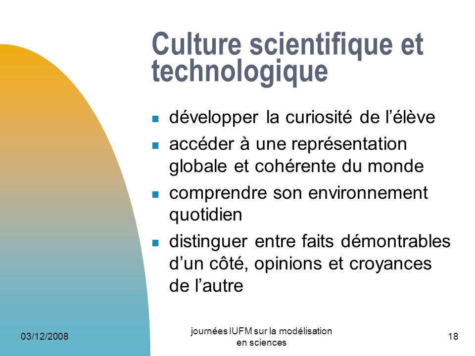 03/12/2008 journées IUFM sur la modélisation en sciences 18 Culture scientifique et technologique développer la curiosité de lélève accéder à une repr