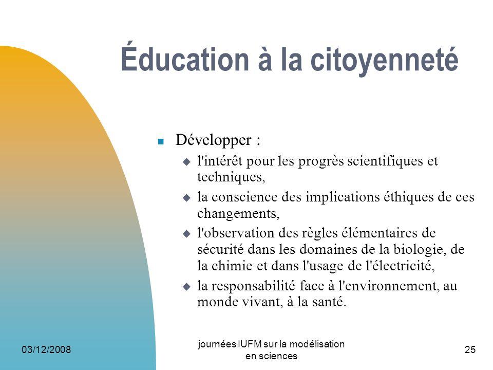 03/12/2008 journées IUFM sur la modélisation en sciences 25 Éducation à la citoyenneté Développer : l'intérêt pour les progrès scientifiques et techni