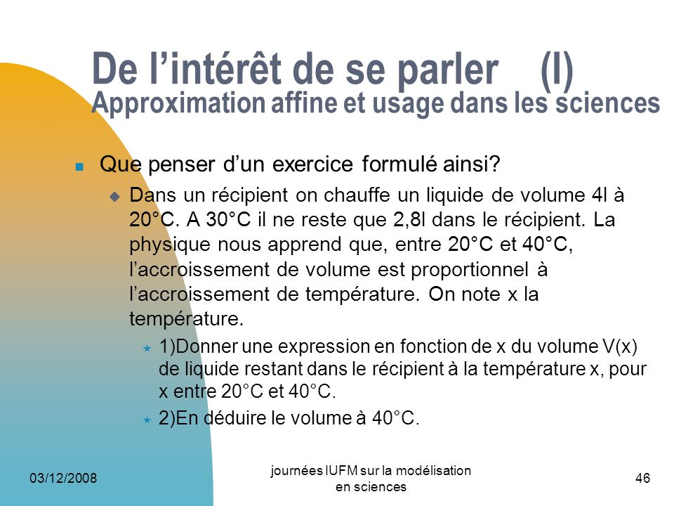 03/12/2008 journées IUFM sur la modélisation en sciences 46 De lintérêt de se parler (I) Approximation affine et usage dans les sciences Que penser du