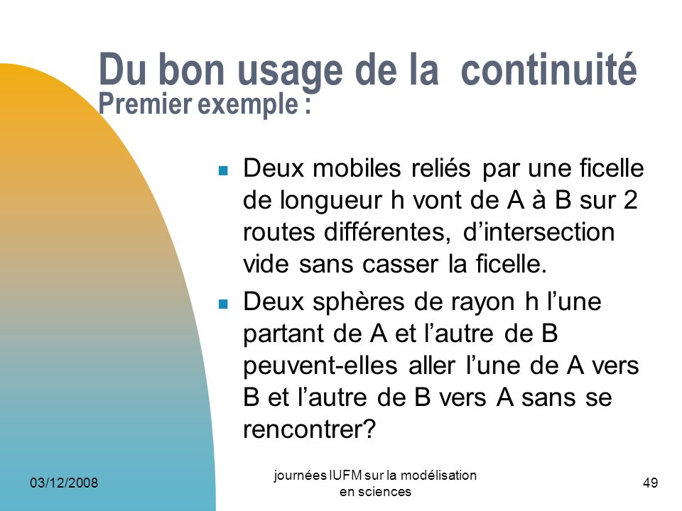 03/12/2008 journées IUFM sur la modélisation en sciences 49 Du bon usage de la continuité Premier exemple : Deux mobiles reliés par une ficelle de lon