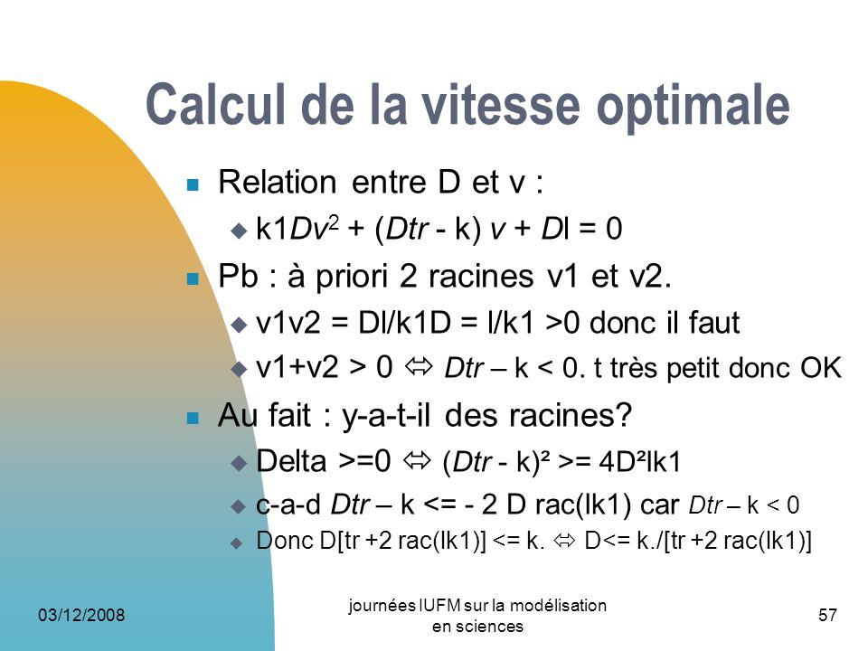 Calcul de la vitesse optimale Relation entre D et v : k1Dv 2 + (Dtr - k) v + Dl = 0 Pb : à priori 2 racines v1 et v2. v1v2 = Dl/k1D = l/k1 >0 donc il