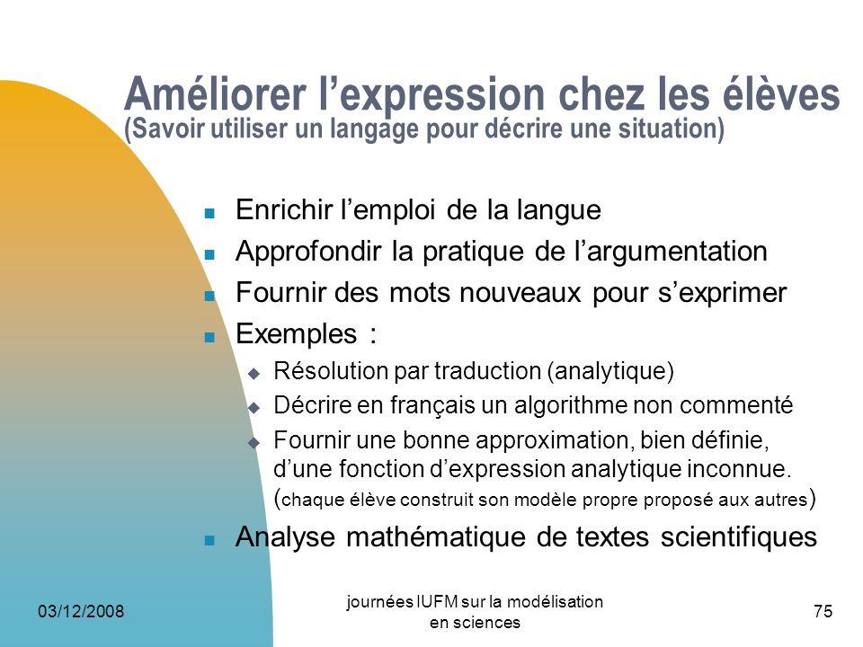 03/12/2008 journées IUFM sur la modélisation en sciences 75 Améliorer lexpression chez les élèves (Savoir utiliser un langage pour décrire une situati