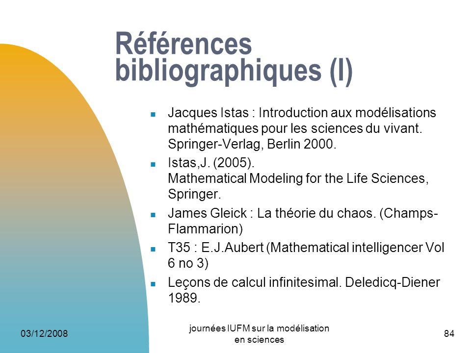 03/12/2008 journées IUFM sur la modélisation en sciences 84 Références bibliographiques (I) Jacques Istas : Introduction aux modélisations mathématiqu