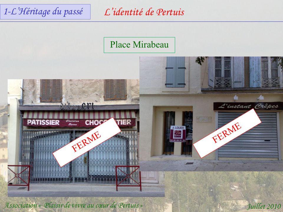 Lidentité de Pertuis Association « Plaisir de vivre au cœur de Pertuis » Juillet 2010 Place Mirabeau FERME 1-LHéritage du passé