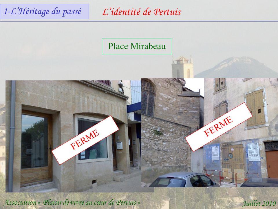 Lidentité de Pertuis Association « Plaisir de vivre au cœur de Pertuis » Juillet 2010 FERME Place Mirabeau 1-LHéritage du passé