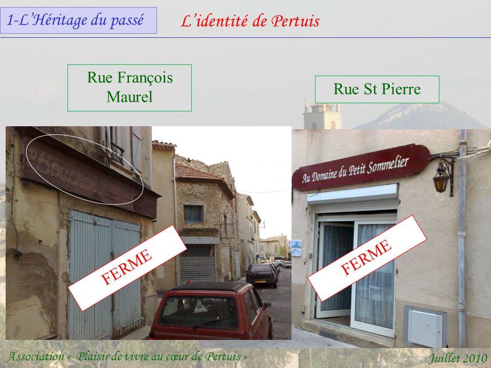 Lidentité de Pertuis Association « Plaisir de vivre au cœur de Pertuis » Juillet 2010 Rue François Maurel FERME Rue St Pierre FERME 1-LHéritage du passé