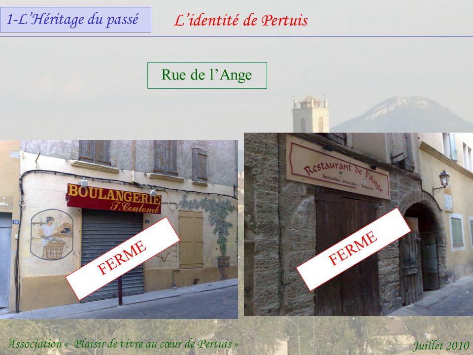 Lidentité de Pertuis Association « Plaisir de vivre au cœur de Pertuis » Juillet 2010 Rue de lAnge FERME 1-LHéritage du passé