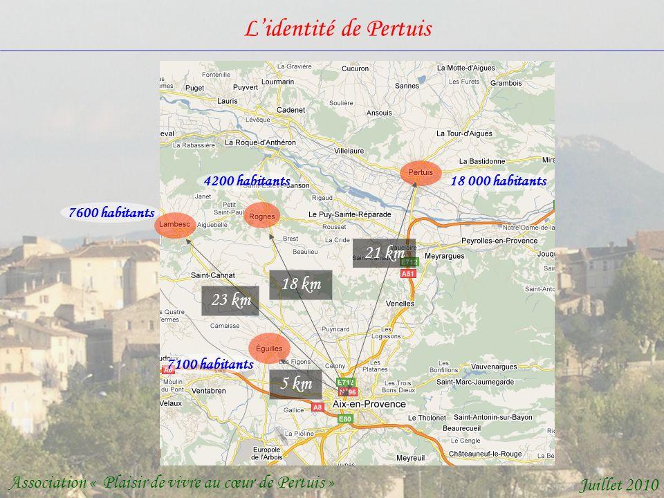 Lidentité de Pertuis Association « Plaisir de vivre au cœur de Pertuis » Juillet 2010 18 000 habitants 7600 habitants 7100 habitants 4200 habitants 21 km 5 km 23 km 18 km