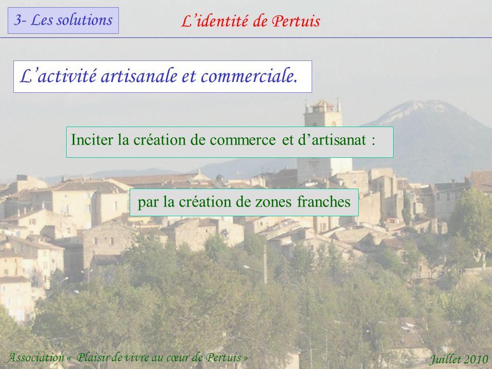 Lidentité de Pertuis Association « Plaisir de vivre au cœur de Pertuis » Juillet 2010 Lactivité artisanale et commerciale.