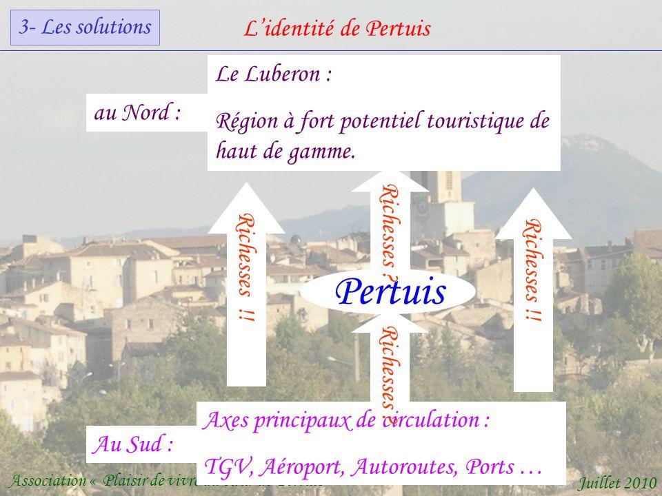Lidentité de Pertuis Association « Plaisir de vivre au cœur de Pertuis » Juillet 2010 Axes principaux de circulation : TGV, Aéroport, Autoroutes, Ports … Pertuis Le Luberon : Région à fort potentiel touristique de haut de gamme.