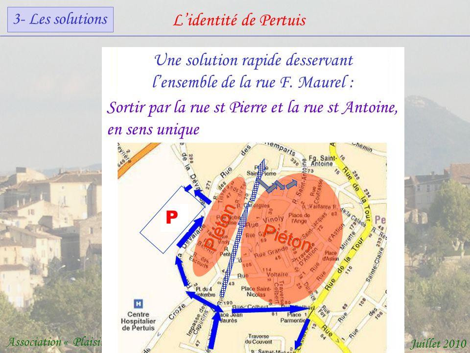 Lidentité de Pertuis Association « Plaisir de vivre au cœur de Pertuis » Juillet 2010 Une solution rapide desservant lensemble de la rue F.