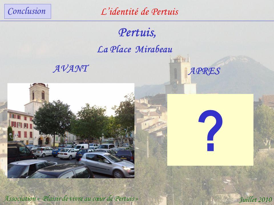Lidentité de Pertuis Association « Plaisir de vivre au cœur de Pertuis » Juillet 2010 Pertuis, AVANT APRES La Place Mirabeau .