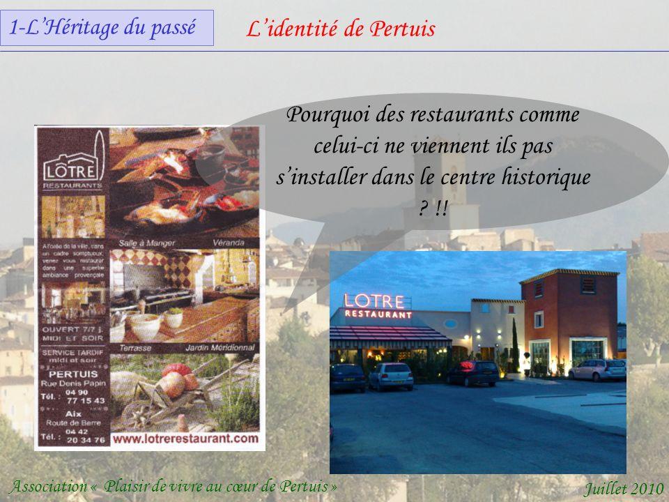 Lidentité de Pertuis Association « Plaisir de vivre au cœur de Pertuis » Juillet 2010 Pourquoi des restaurants comme celui-ci ne viennent ils pas sinstaller dans le centre historique .