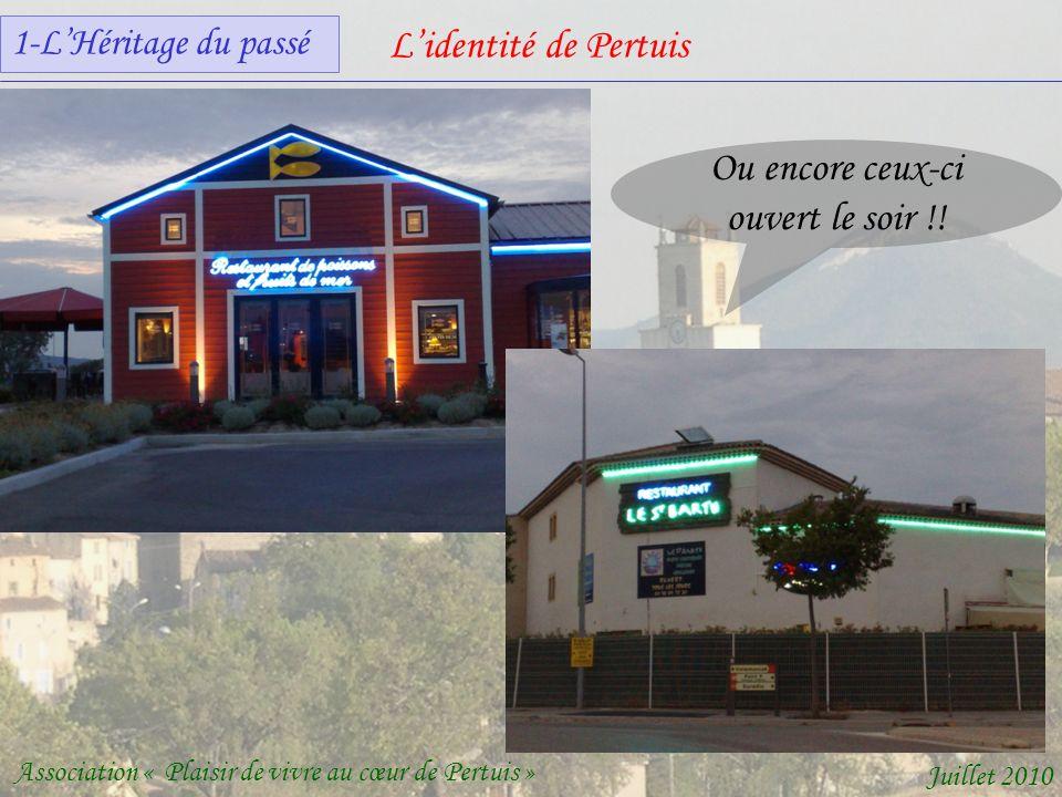 Lidentité de Pertuis Association « Plaisir de vivre au cœur de Pertuis » Juillet 2010 Ou encore ceux-ci ouvert le soir !.