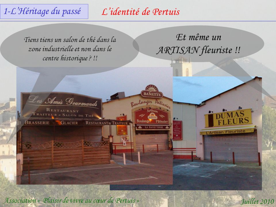 Lidentité de Pertuis Association « Plaisir de vivre au cœur de Pertuis » Juillet 2010 Tiens tiens un salon de thé dans la zone industrielle et non dans le centre historique .