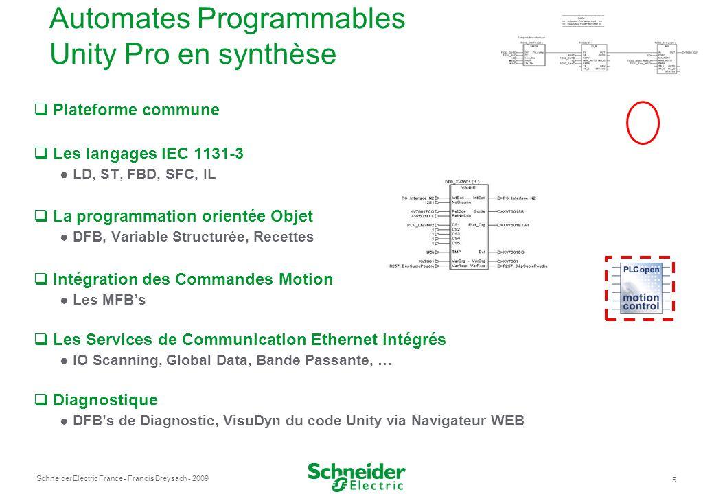 Schneider Electric France 5 - Francis Breysach - 2009 Plateforme commune Les langages IEC 1131-3 LD, ST, FBD, SFC, IL La programmation orientée Objet