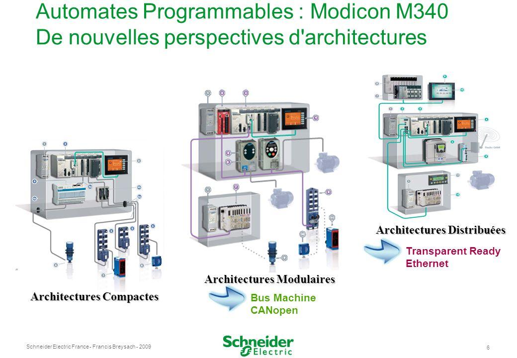 Schneider Electric France 6 - Francis Breysach - 2009 Automates Programmables : Modicon M340 De nouvelles perspectives d'architectures Architectures C