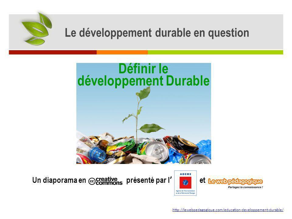 Un diaporama en présenté par l et http://lewebpedagogique.com/education-developpement-durable/ Le développement durable en question Définir le dévelop