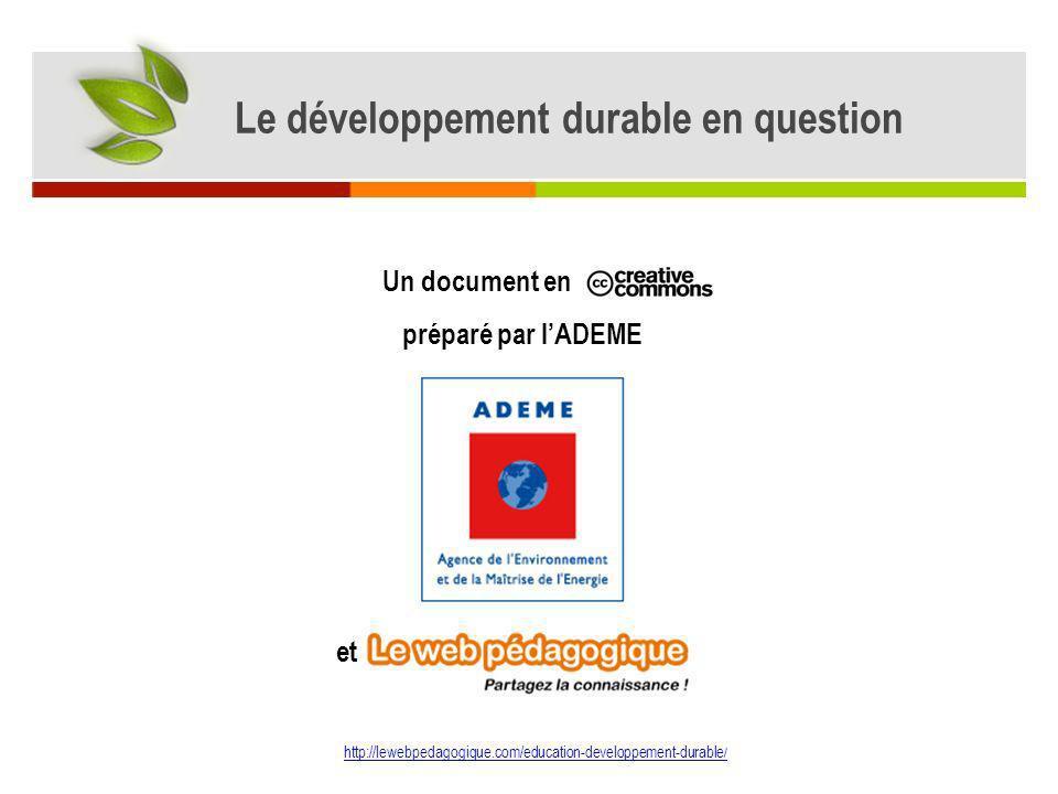Un document en préparé par lADEME et http://lewebpedagogique.com/education-developpement-durable / Le développement durable en question