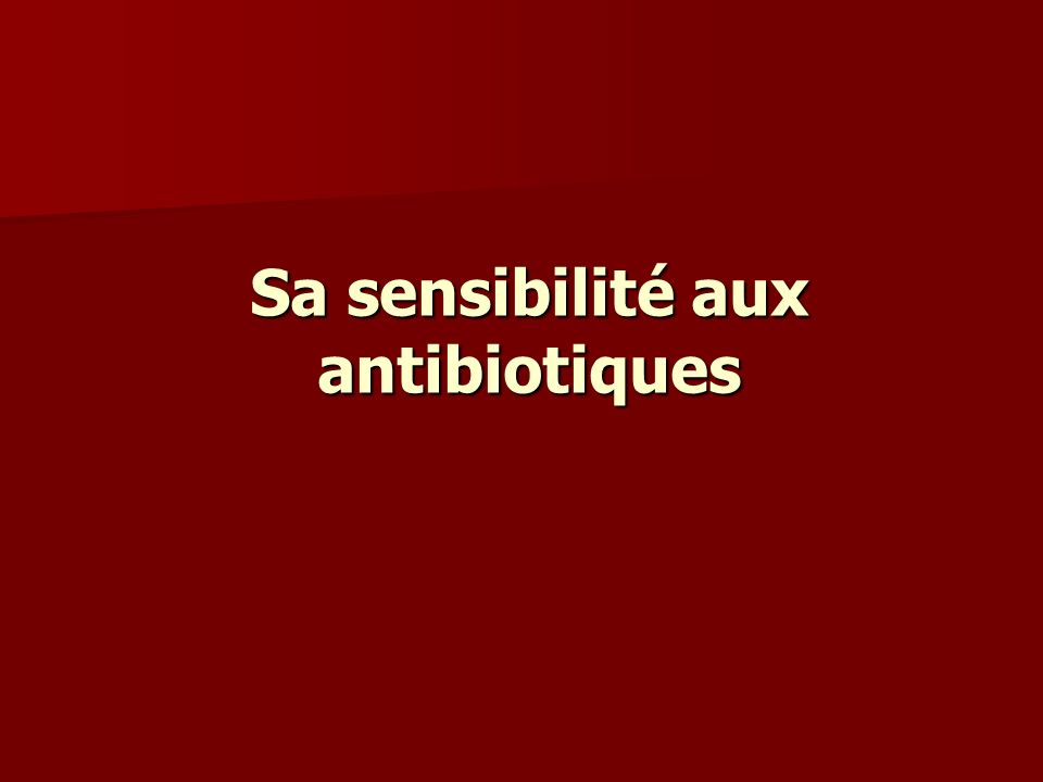 Sa sensibilité aux antibiotiques