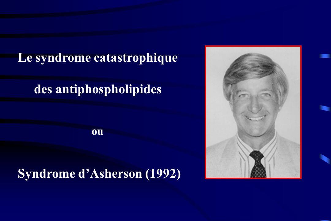 Le syndrome catastrophique des antiphospholipides ou Syndrome dAsherson (1992)