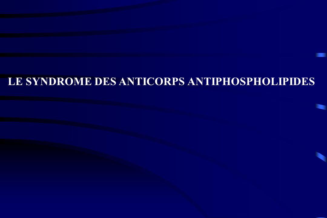 LE SYNDROME DES ANTICORPS ANTIPHOSPHOLIPIDES