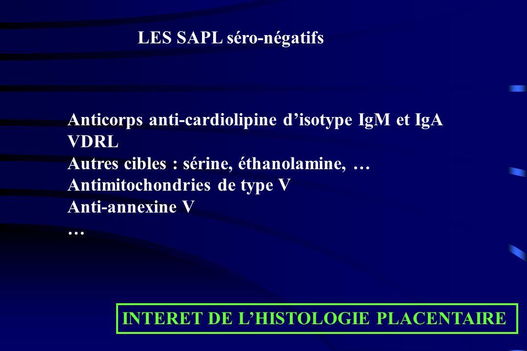 LES SAPL séro-négatifs Anticorps anti-cardiolipine disotype IgM et IgA VDRL Autres cibles : sérine, éthanolamine, … Antimitochondries de type V Anti-a