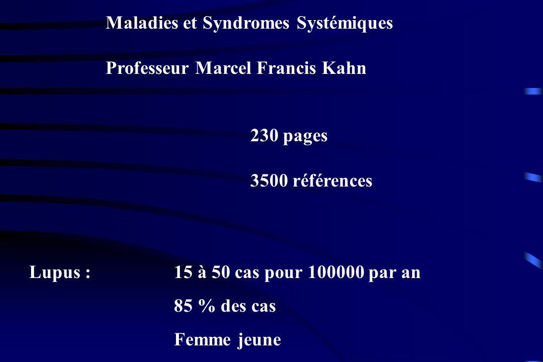 Maladies et Syndromes Systémiques Professeur Marcel Francis Kahn 230 pages 3500 références Lupus :15 à 50 cas pour 100000 par an 85 % des cas Femme je