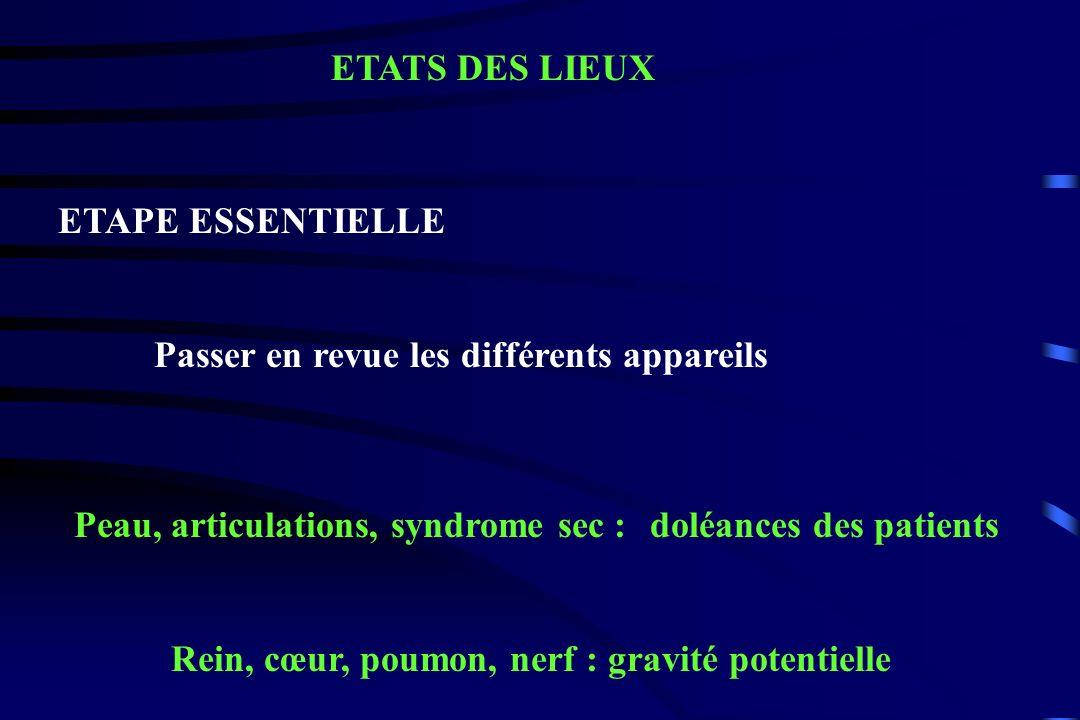 ETATS DES LIEUX ETAPE ESSENTIELLE Passer en revue les différents appareils Peau, articulations, syndrome sec : doléances des patients Rein, cœur, poum