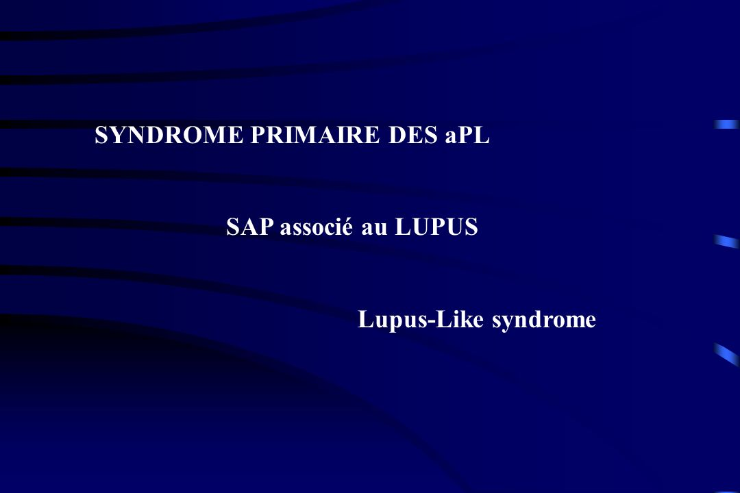 SYNDROME PRIMAIRE DES aPL SAP associé au LUPUS Lupus-Like syndrome