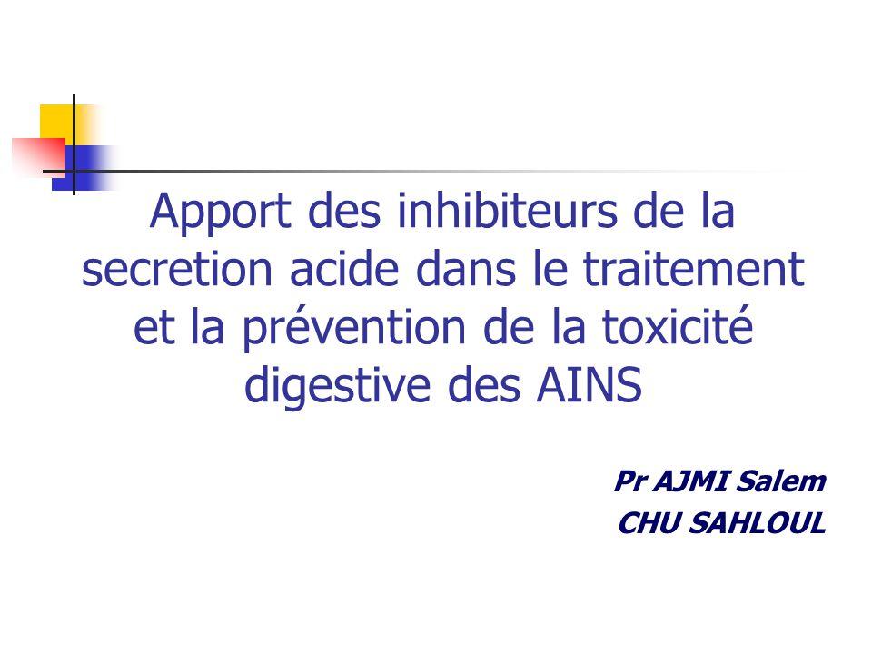 Apport des inhibiteurs de la secretion acide dans le traitement et la prévention de la toxicité digestive des AINS Pr AJMI Salem CHU SAHLOUL