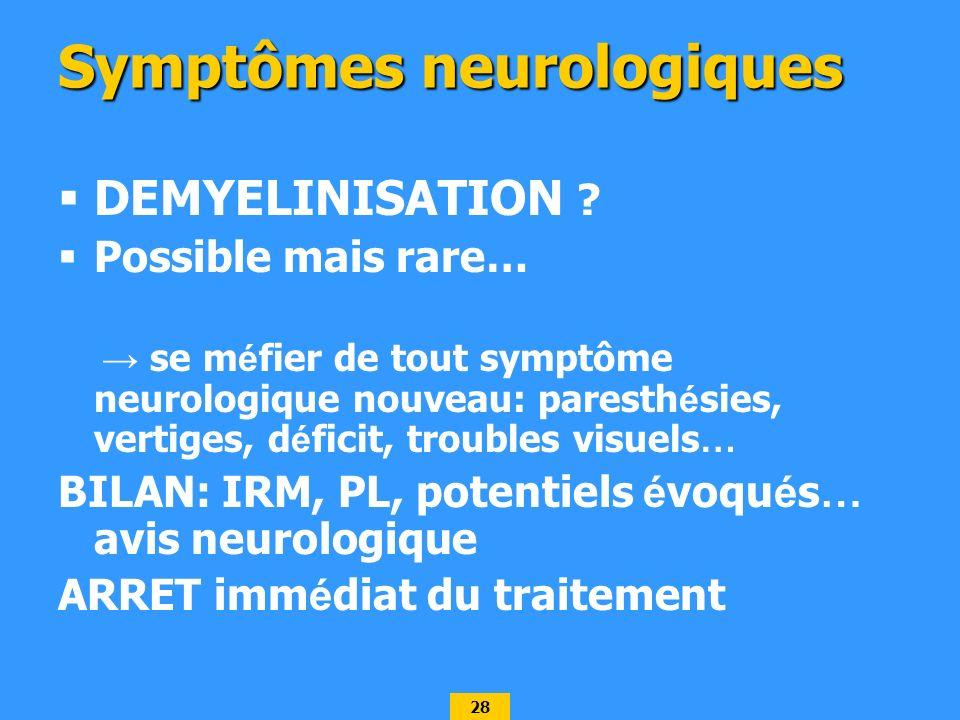 28 Symptômes neurologiques DEMYELINISATION ? Possible mais rare… se m é fier de tout symptôme neurologique nouveau: paresth é sies, vertiges, d é fici