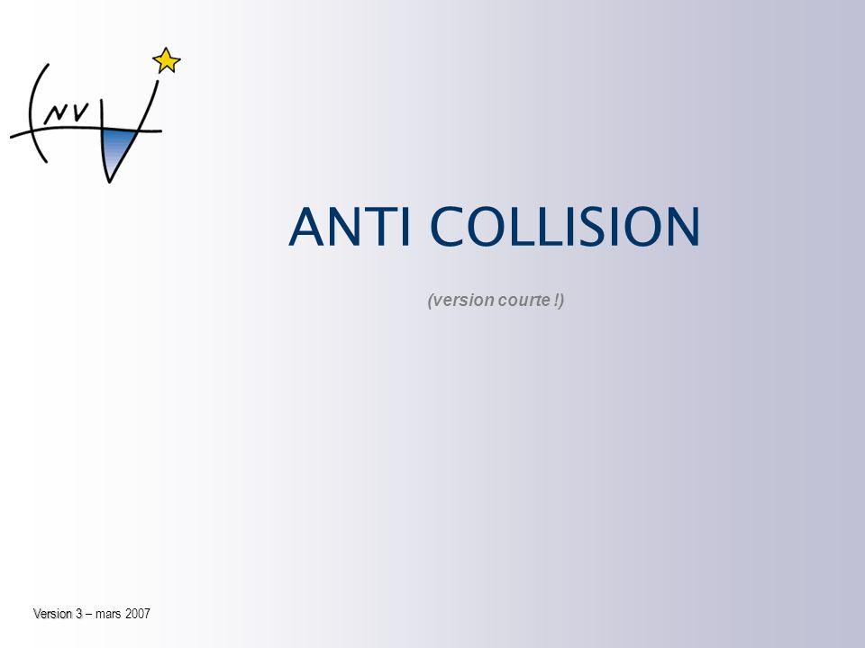 ANTI COLLISION Version 3 Version 3 – mars 2007 (version courte !)