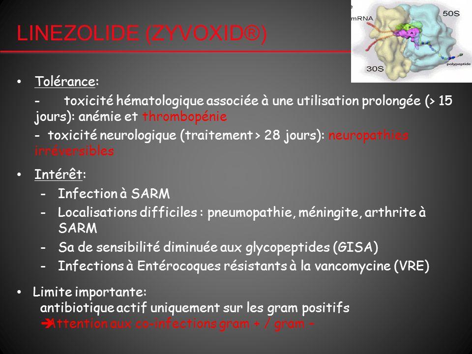 LINEZOLIDE (ZYVOXID®) Tolérance: - toxicité hématologique associée à une utilisation prolongée (> 15 jours): anémie et thrombopénie - toxicité neurolo