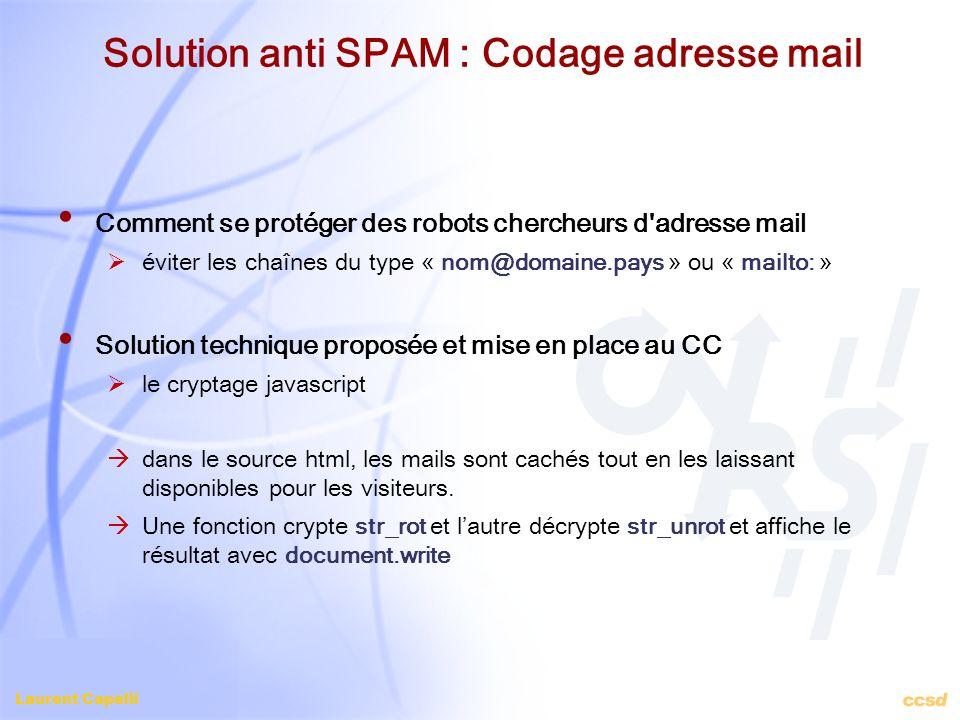 Laurent Capelli Solution anti SPAM : Codage adresse mail Comment se protéger des robots chercheurs d'adresse mail éviter les chaînes du type « nom@dom