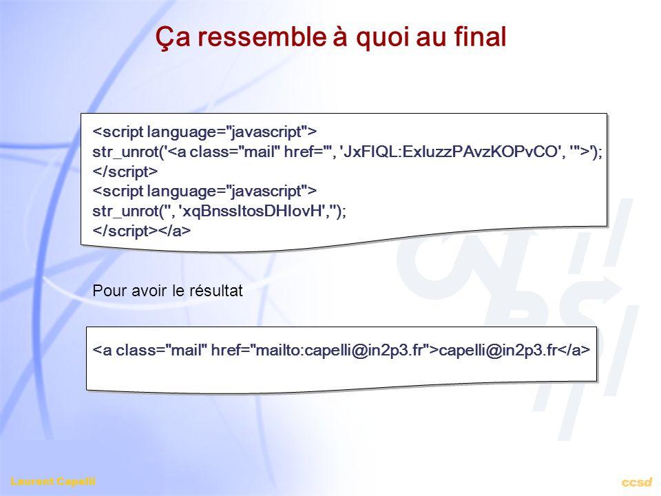 Laurent Capelli Ça ressemble à quoi au final str_unrot(' '); str_unrot('', 'xqBnssItosDHIovH',''); Pour avoir le résultat capelli@in2p3.fr