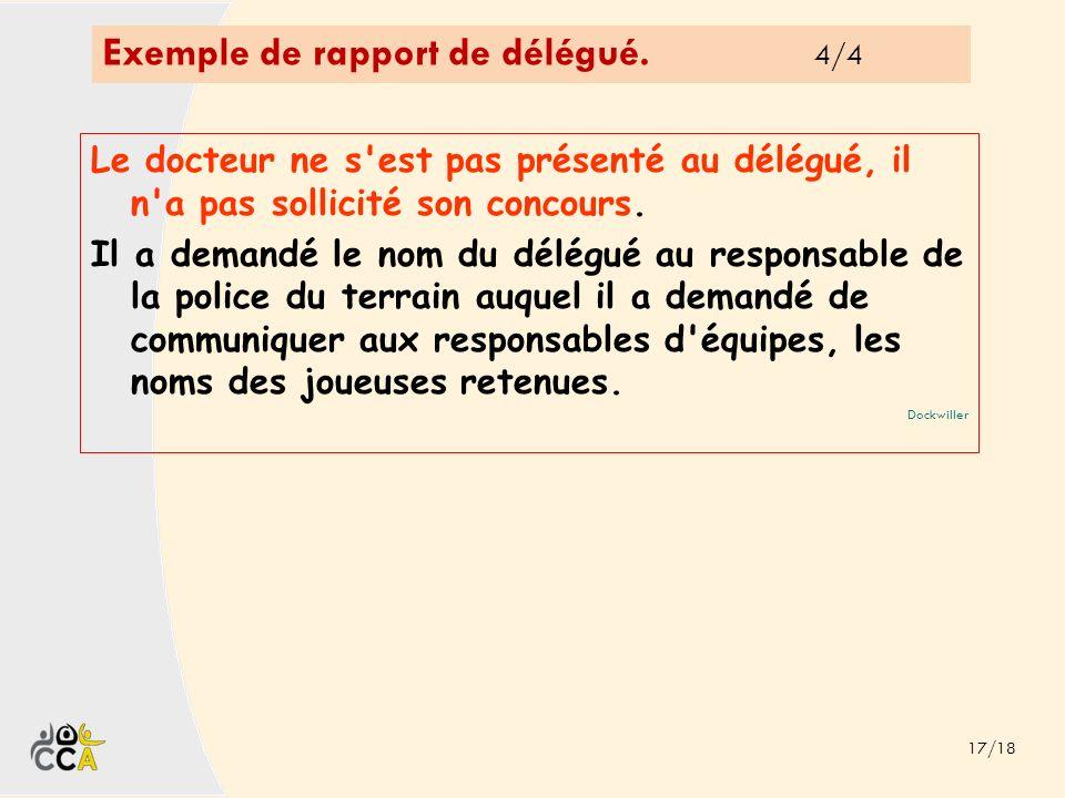 Exemple de rapport de délégué. 4/4 17/18 Le docteur ne s'est pas présenté au délégué, il n'a pas sollicité son concours. Il a demandé le nom du délégu