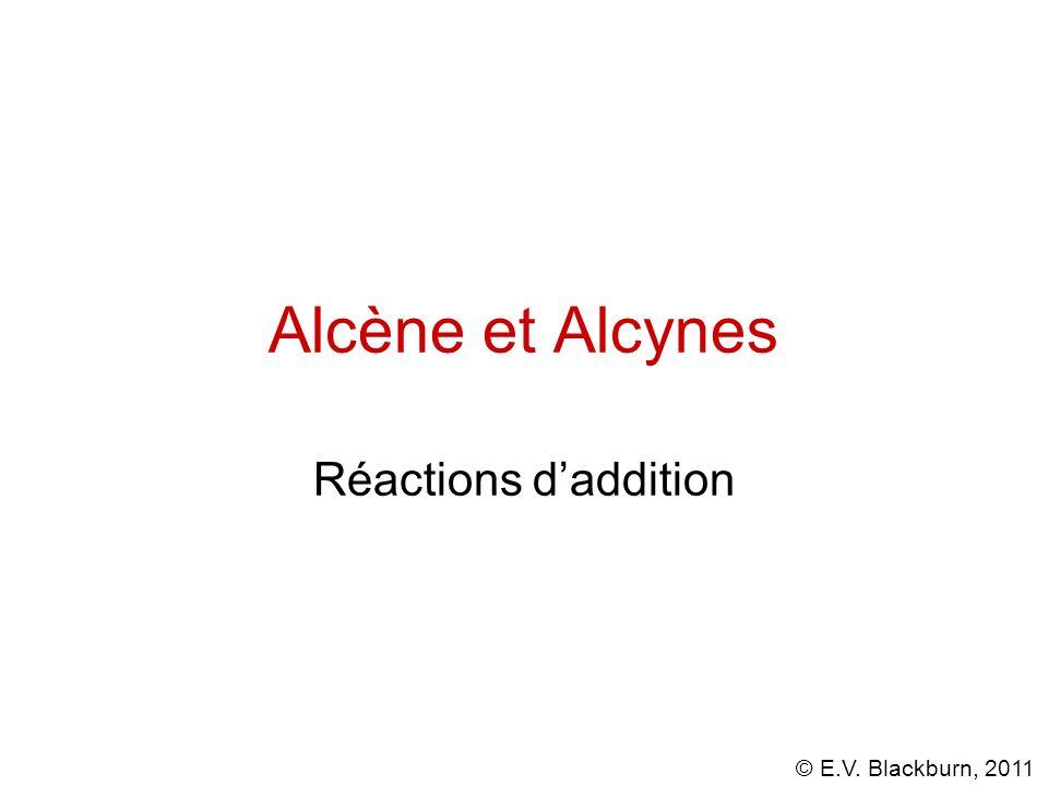 © E.V. Blackburn, 2011 Alcène et Alcynes Réactions daddition