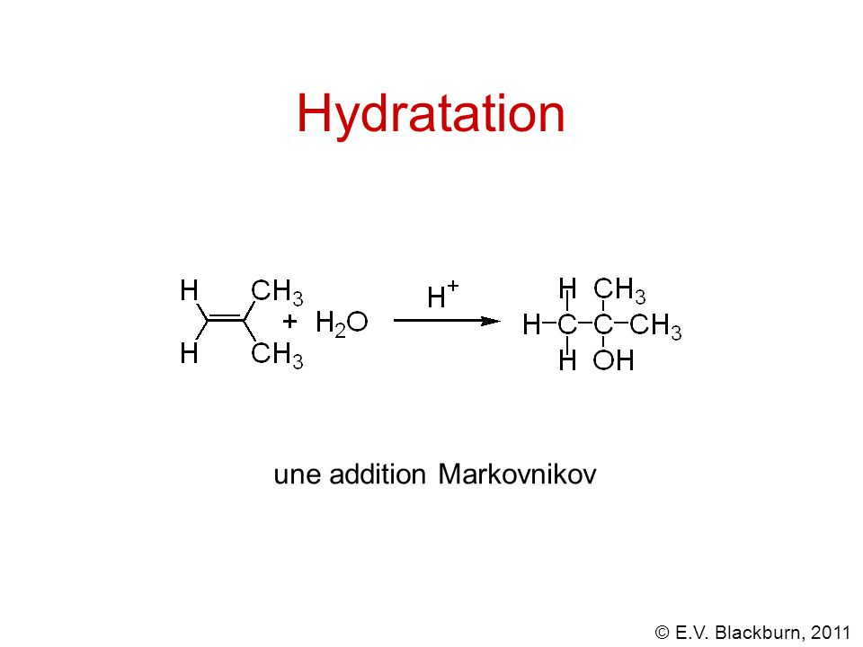© E.V. Blackburn, 2011 Hydratation une addition Markovnikov