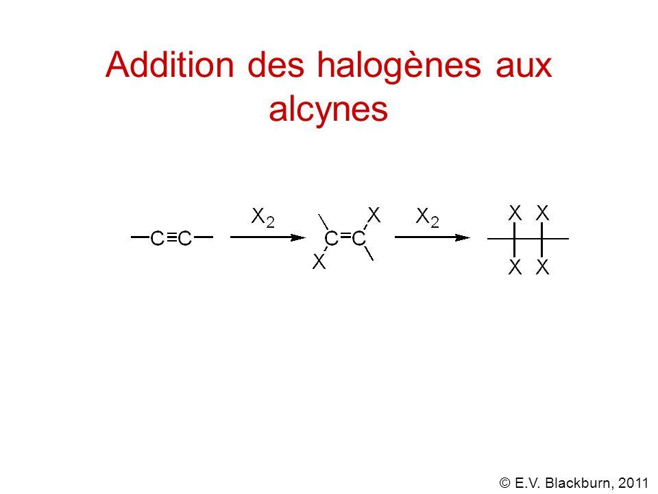© E.V. Blackburn, 2011 Addition des halogènes aux alcynes