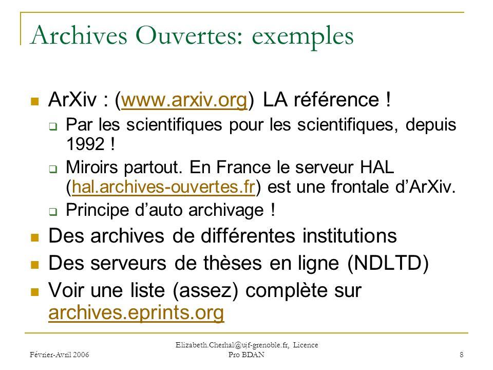 Février-Avril 2006 Elizabeth.Cherhal@ujf-grenoble.fr, Licence Pro BDAN 8 Archives Ouvertes: exemples ArXiv : (www.arxiv.org) LA référence !www.arxiv.org Par les scientifiques pour les scientifiques, depuis 1992 .