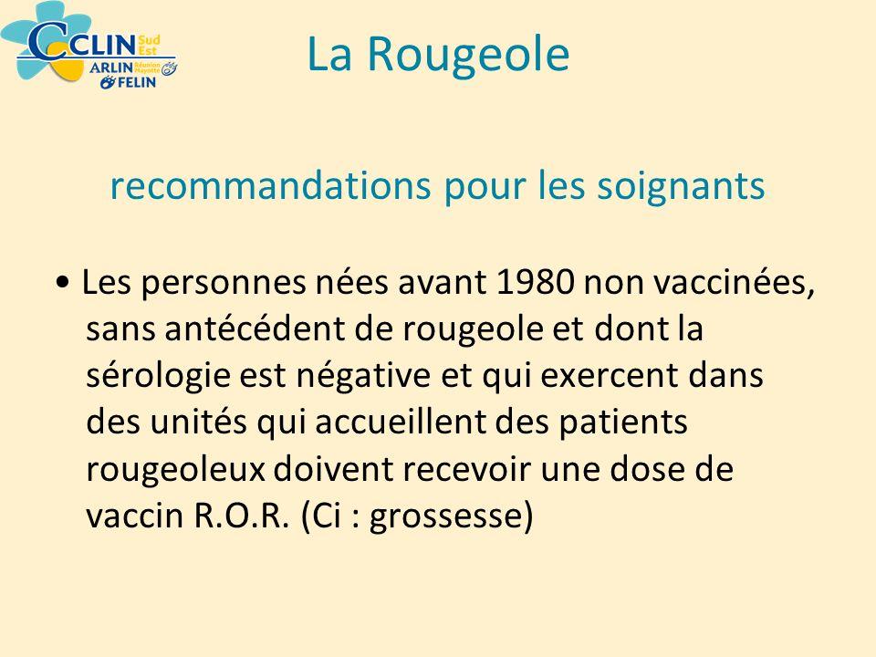 recommandations pour les soignants Les personnes nées avant 1980 non vaccinées, sans antécédent de rougeole et dont la sérologie est négative et qui e