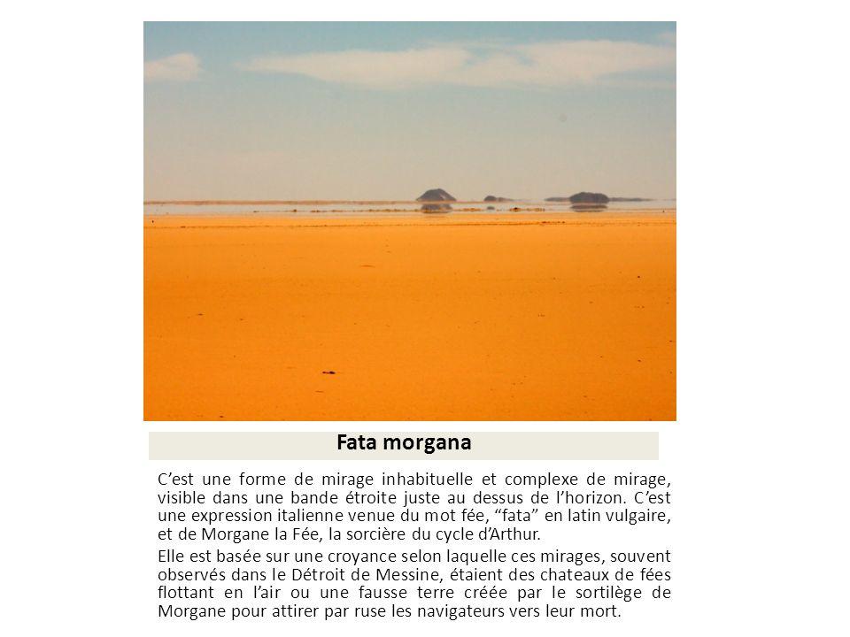 Fata morgana Cest une forme de mirage inhabituelle et complexe de mirage, visible dans une bande étroite juste au dessus de lhorizon. Cest une express