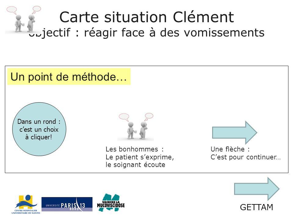 GETTAM Carte situation Clément objectif : réagir face à des vomissements Dans un rond : cest un choix à cliquer.