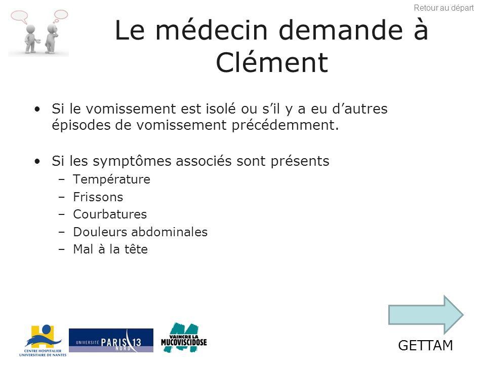 GETTAM Le médecin demande à Clément Si le vomissement est isolé ou sil y a eu dautres épisodes de vomissement précédemment.