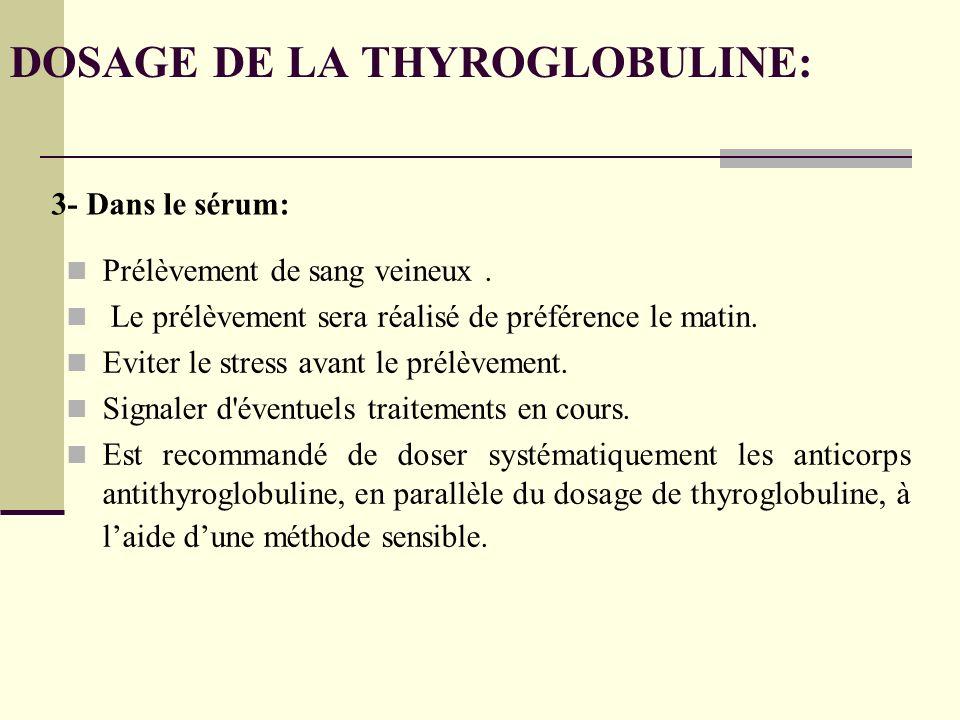 DOSAGE DE LA THYROGLOBULINE: Prélèvement de sang veineux.