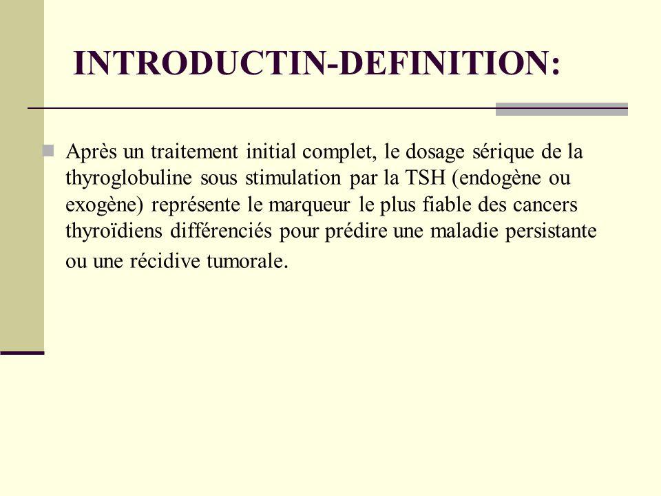 Après un traitement initial complet, le dosage sérique de la thyroglobuline sous stimulation par la TSH (endogène ou exogène) représente le marqueur le plus fiable des cancers thyroïdiens différenciés pour prédire une maladie persistante ou une récidive tumorale.